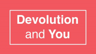 Devolution and You
